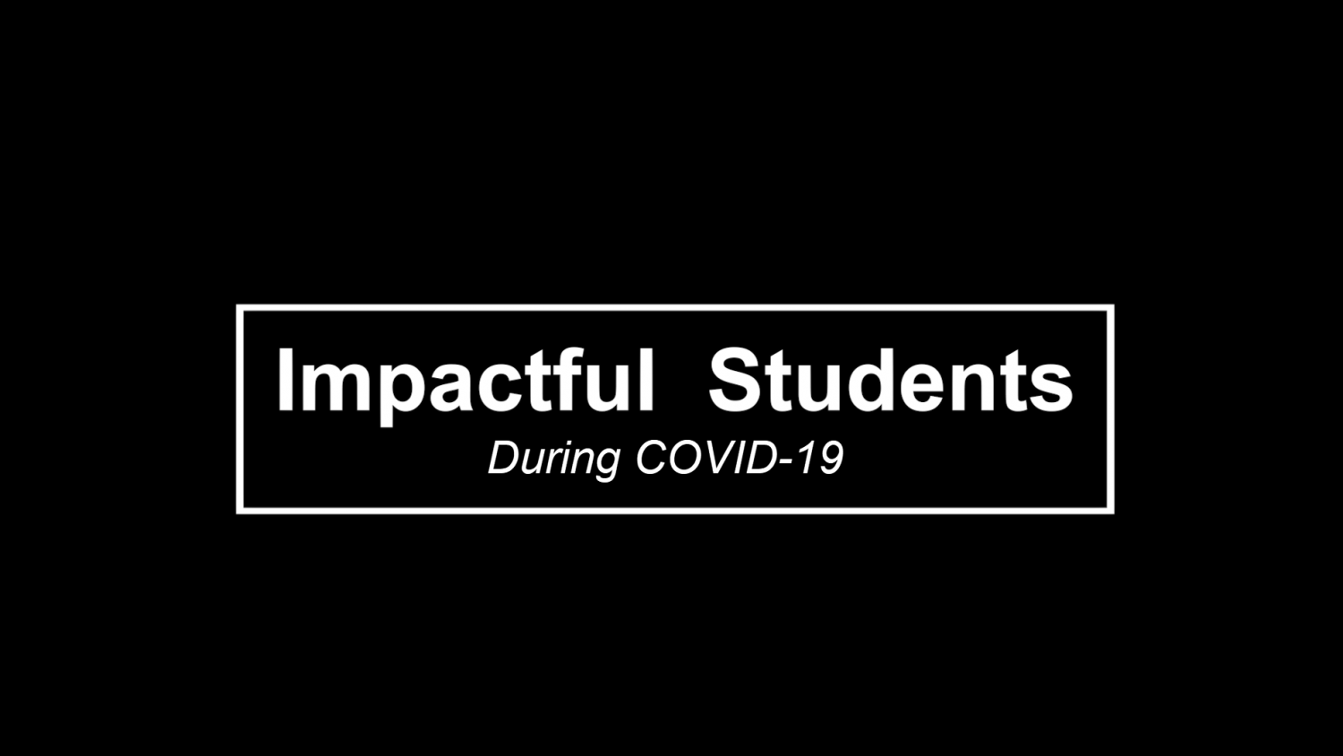 Impactful Students During COVID-19